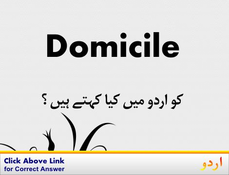 Domicile Urdu Meaning With 3 Definitions And Sentence S
